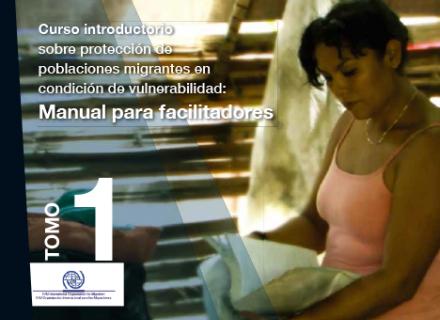 Curso Introductorio sobre protección de poblaciones migrantes en condición de vulnerabilidad 1:Manual para facilitadores